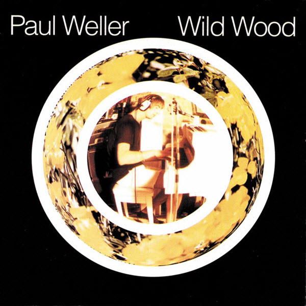 1994: Paul Weller - Wild Wood